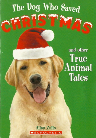 The Dog Who Saved Christmas and Other True Animal Tales