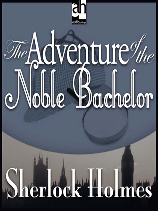 The Adventure of the Noble Bachelor (The Adventures of Sherlock Holmes, #10)