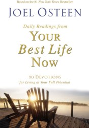 Daily Readings from Your Best Life Now: 90 Devotions for Living at Your Full Potential Book by Joel Osteen