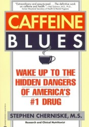 Caffeine Blues: Wake Up to the Hidden Dangers of America's #1 Drug Book by Stephen Cherniske