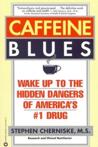 Caffeine Blues: Wake Up to the Hidden Dangers of America's #1 Drug PDF Book by Stephen Cherniske PDF ePub