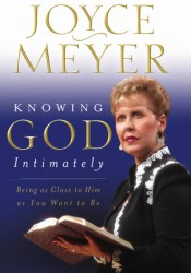 Knowing God Intimately: Being as Close to Him as You Want to Be Book by Joyce Meyer
