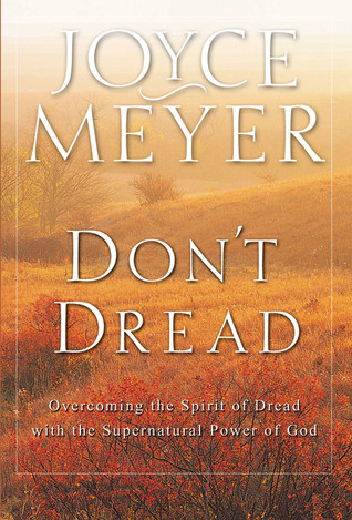 Don't Dread: Overcoming the Spirit of Dread with the Supernatural Power of God
