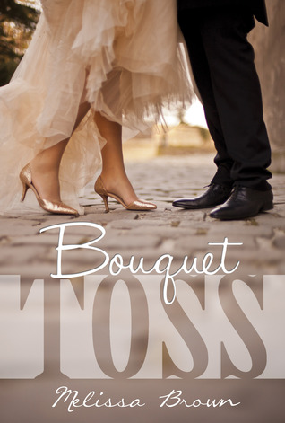 Bouquet Toss (Love of My Life, #1)