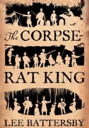 The Corpse-Rat King Book by Lee Battersby