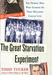 The Great Starvation Experiment: The Heroic Men Who Starved so That Millions Could Live Book by Todd Tucker