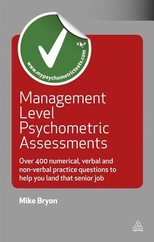 Management Level Psychometric Assessments: Over 400 Numerical, Verbal and Non-verbal Practice Questions to Help You Land that Senior Job