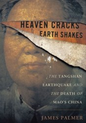 Heaven Cracks, Earth Shakes: The Tangshan Earthquake and the Death of Mao's China Book by James Palmer