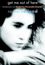 Get Me Out of Here: My Recovery from Borderline Personality Disorder Book by Rachel Reiland