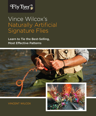 Vince Wilcox's Naturally Artificial Signature Flies: Learn to Tie the Best-Selling, Most Effective Patterns