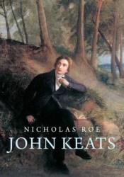 John Keats: A New Life Book by Nicholas Roe