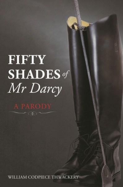 Fifty Shades of Mr Darcy: A Parody-William Codpiece Thwackery
