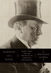 Portrait of a Novel: Henry James and the Making of an American Masterpiece Book by Michael Gorra