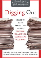 Digging Out: Helping Your Loved One Manage Clutter, Hoarding, and Compulsive Acquiring Book by Michael A. Tompkins