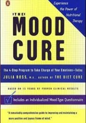 The Mood Cure: The 4-Step Program to Take Charge of Your Emotions--Today Book by Julia Ross