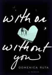 With or Without You Book by Domenica Ruta