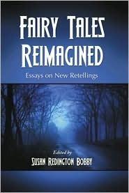 Fairy Tales Reimagined: Essays on New Retellings