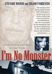 I'm No Monster: The Horrifying True Story of Josef Fritzl Book by Stefanie Marsh