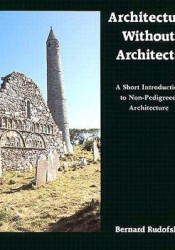 Architecture Without Architects: A Short Introduction to Non-Pedigreed Architecture Book by Bernard Rudofsky