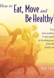 How to Eat, Move, and Be Healthy!: Your Personalized 4-Step Guide to Looking and Feeling Great from the Inside Out Book by Paul Chek