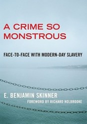 A Crime So Monstrous: Face-to-Face with Modern-Day Slavery Book by E. Benjamin Skinner