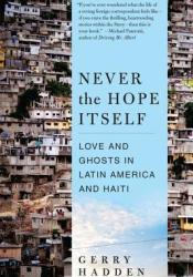 Never the Hope Itself: Love and Ghosts in Latin America and Haiti Book by Gerry Hadden