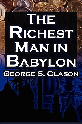 The Richest Man in Babylon: George S. Clason's Bestselling Guide to Financial Success: Saving Money and Putting It to Work for You