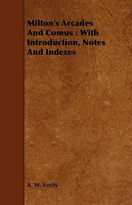 Milton's Arcades and Comus: With Introduction, Notes and Indexes