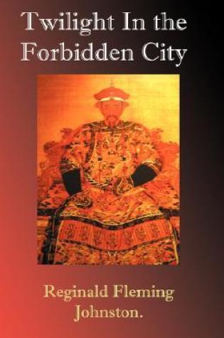Twilight in the Forbidden City PDF Book by Reginald Fleming Johnston PDF ePub
