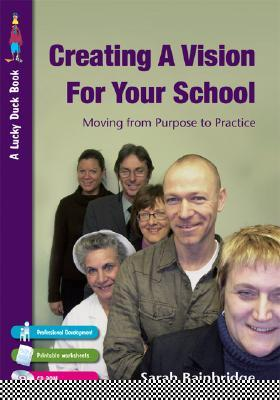 Creating A Vision For Your School: Moving From Purpose To Practice (Lucky Duck Books)