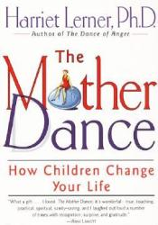 The Mother Dance: How Children Change Your Life Book by Harriet Lerner