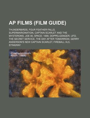 AP Films (Film Guide): Thunderbirds, Four Feather Falls, Supermarionation, Captain Scarlet and the Mysterons, Joe 90, Space: 1999, Doppelganger