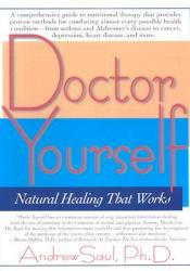 Doctor Yourself: Natural Healing That Works Book by Andrew W. Saul