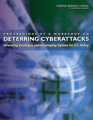 Proceedings of a Workshop on Deterring Cyberattacks: Informing Strategies and Developing Options for U.S. Policy