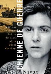 Chienne de Guerre: A Woman Reporter Behind the Lines of the War in Chechnya Book by Anne Nivat