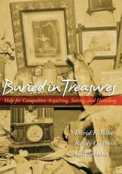 Buried in Treasures: Help for Compulsive Acquiring, Saving, and Hoarding Book by David F. Tolin
