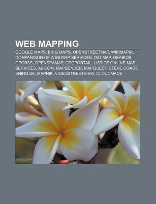 Web Mapping: Google Maps, Bing Maps, Openstreetmap, Wikimapia, Comparison of Web Map Services, Digimap, Geabios, Georss, Openseamap