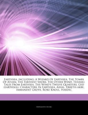Articles on Earthsea, Including: A Wizard of Earthsea, the Tombs of Atuan, the Farthest Shore, the Other Wind, Tehanu, Tales from Earthsea, the Wind's Twelve Quarters, GED (Earthsea), Characters in Earthsea, Aihal, Erreth-Akbe