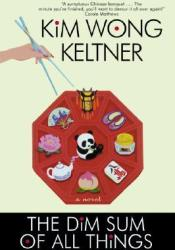 The Dim Sum of All Things Book by Kim Wong Keltner