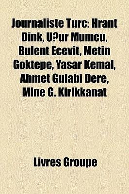 Journaliste Turc: Hrant Dink, Ugur Mumcu, Bülent Ecevit, Metin Göktepe, Yasar Kemal, Ahmet Gülabi Dere, Mine G. Kirikkanat