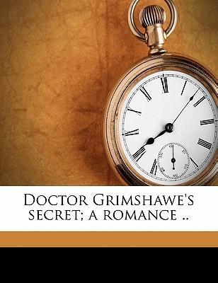 Doctor Grimshawe's Secret; A Romance ..