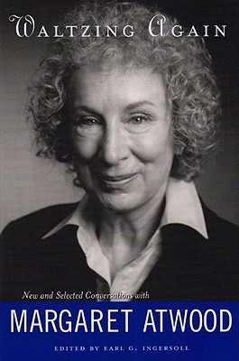 Waltzing Again: New and Selected Conversations with Margaret Atwood