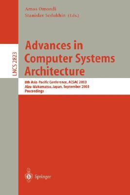Advances In Computer Systems Architecture: 8th Asia Pacific Conference, Acsac 2003, Aizu Wakamatsu, Japan, September 23 26, 2003, Proceedings (Lecture Notes In Computer Science)