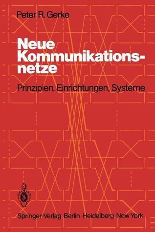 Neue Kommunikationsnetze: Prinzipien, Einrichtungen, Systeme