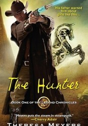 The Hunter (The Legend Chronicles, #1) Book by Theresa Meyers
