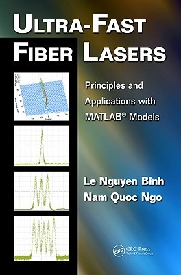 Ultra Fast Fiber Lasers: Principles And Applications With Matlab Models