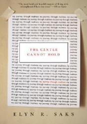 The Center Cannot Hold: My Journey Through Madness Book by Elyn R. Saks