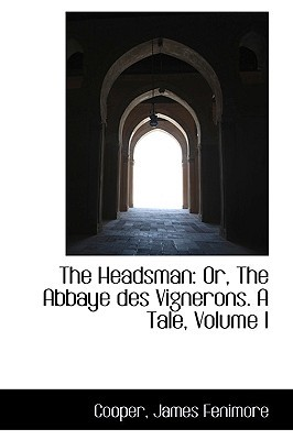 The Headsman: Or, the Abbaye Des Vignerons. a Tale, Volume I