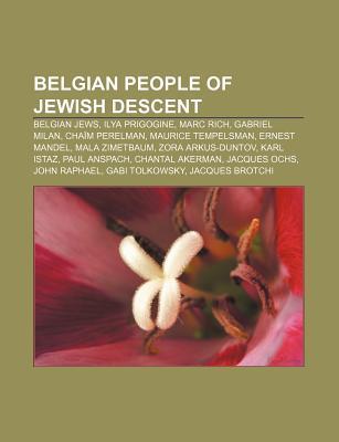 Belgian People of Jewish Descent: Belgian Jews, Ilya Prigogine, Marc Rich, Gabriel Milan, Chaim Perelman, Maurice Tempelsman, Ernest Mandel