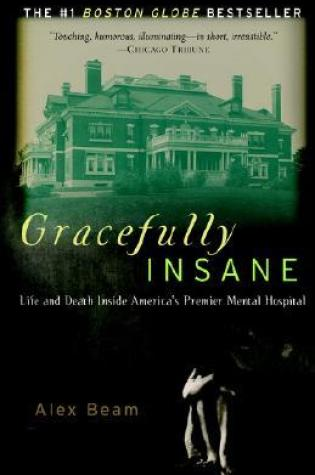 Gracefully Insane: The Rise and Fall of America's Premier Mental Hospital PDF Book by Alex Beam PDF ePub